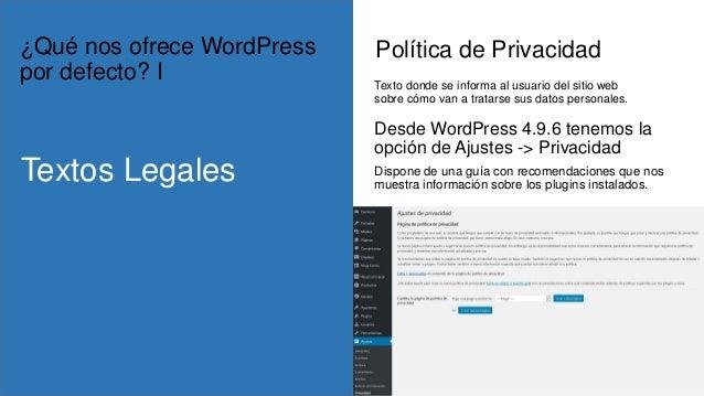 Política de Privacidad Desde WordPress 4.9.6 tenemos la opción de Ajustes -> Privacidad Dispone de una guía con recomendac...