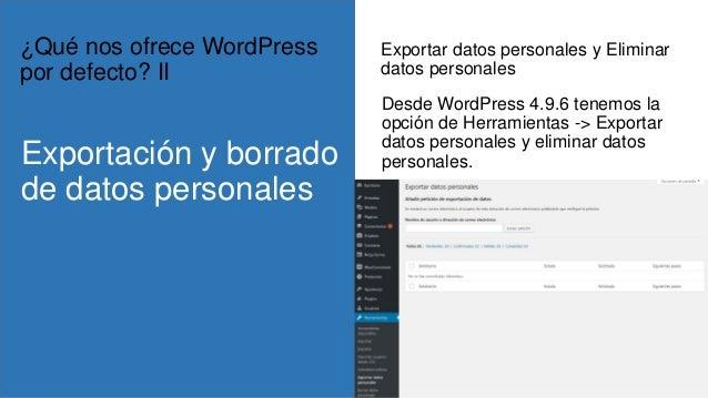 Exportar datos personales y Eliminar datos personales Desde WordPress 4.9.6 tenemos la opción de Herramientas -> Exportar ...