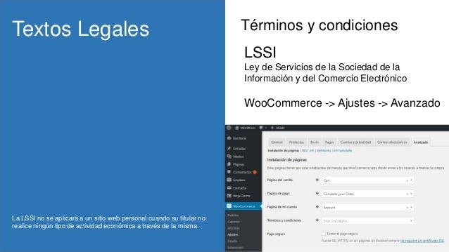Términos y condicionesTextos Legales WooCommerce -> Ajustes -> Avanzado LSSI Ley de Servicios de la Sociedad de la Informa...