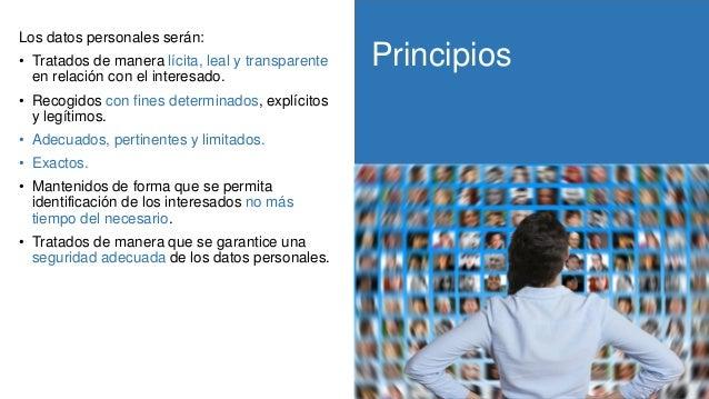Principios RGPD Los datos personales serán: • Tratados de manera lícita, leal y transparente en relación con el interesado...