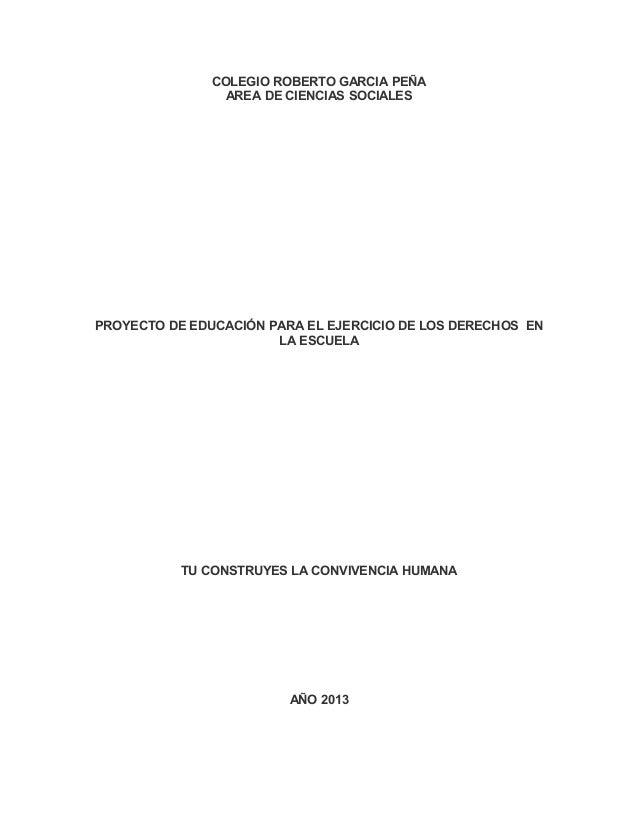 COLEGIO ROBERTO GARCIA PEÑAAREA DE CIENCIAS SOCIALESPROYECTO DE EDUCACIÓN PARA EL EJERCICIO DE LOS DERECHOS ENLA ESCUELATU...
