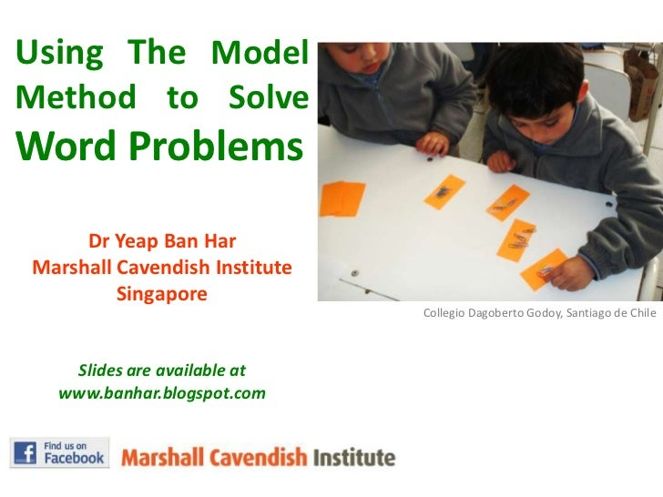 Using The Model Method to Solve Word Problems<br />DrYeap Ban Har<br />Marshall Cavendish Institute<br />Singapore<br />Sl...