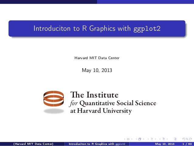 Introduciton to R Graphics with ggplot2                                Harvard MIT Data Center                            ...