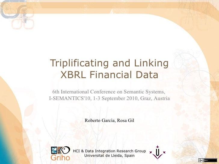 Triplificating and Linking XBRL Financial Data Roberto García, Rosa Gil HCI & Data Integration Research Group Universitat ...