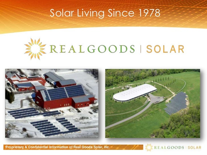 Solar Living Since 1978<br />Proprietary & Confidential Information of Real Goods Solar, Inc.<br />