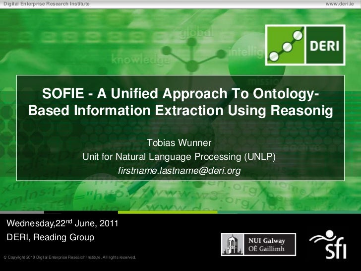 SOFIE - A Unified Approach To Ontology-Based Information Extraction Using Reasonig<br />Tobias Wunner<br />Unit for Natura...