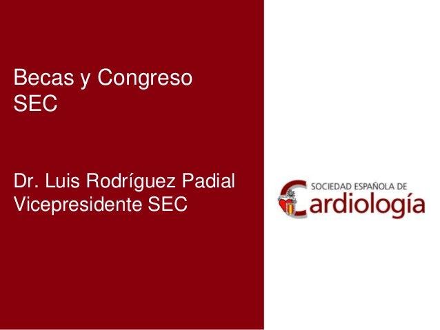 Becas y Congreso SEC Dr. Luis Rodríguez Padial Vicepresidente SEC