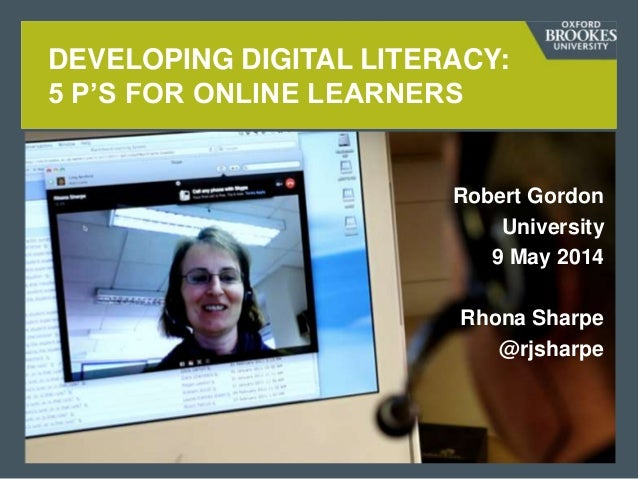 Robert Gordon University 9 May 2014 Rhona Sharpe @rjsharpe DEVELOPING DIGITAL LITERACY: 5 P'S FOR ONLINE LEARNERS
