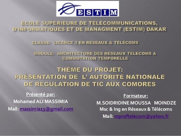 Présenté par: Mohamed ALI MASSIMIA Mail: massimia13@gmail.com Formateur: M.SOIDRIDINE MOUSSA MOINDZE Msc & Ing en Réseaux ...
