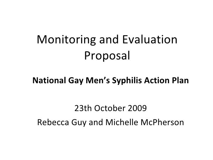 Monitoring and Evaluation Proposal National Gay Men's Syphilis Action Plan 23th October 2009 Rebecca Guy and Michelle McPh...
