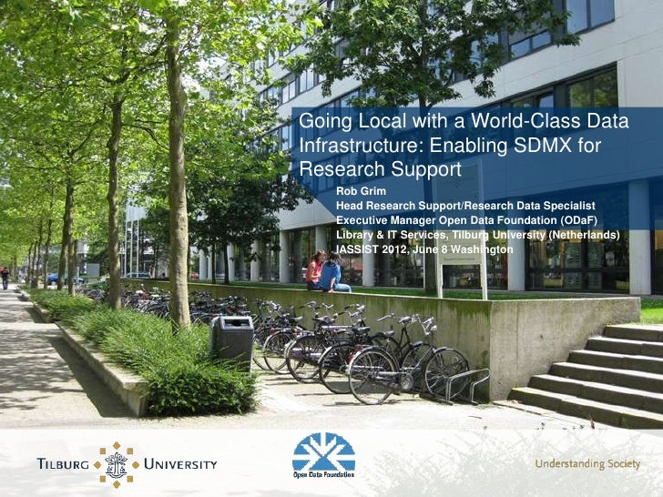 Going Local with a World-Class DataInfrastructure: Enabling SDMX forResearch Support   Rob Grim   Head Research Support/Re...