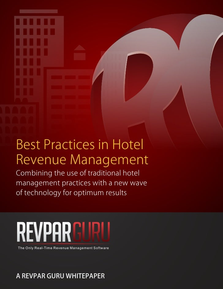 Best Practices in Hotel Revenue Management Combining the use of traditional hotel management practices with a new wave of ...