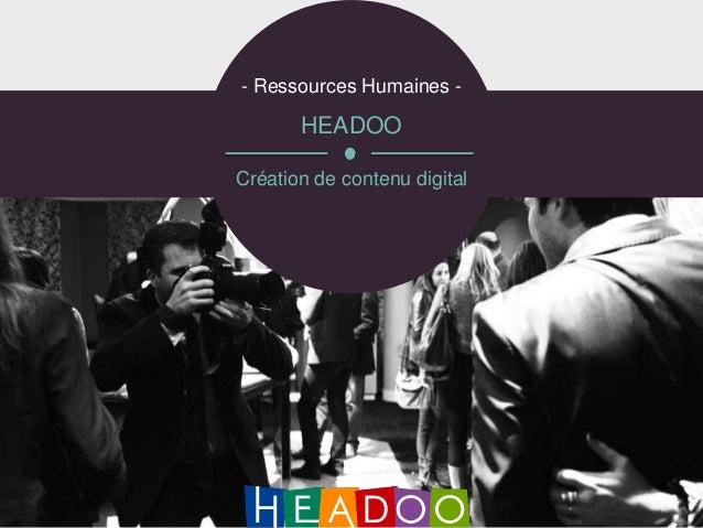 - Ressources Humaines -       HEADOOCréation de contenu digital