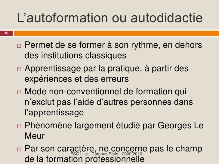 L'autoformation ou autodidactie 10            Permet de se former à son rythme, en dehors                 des institution...