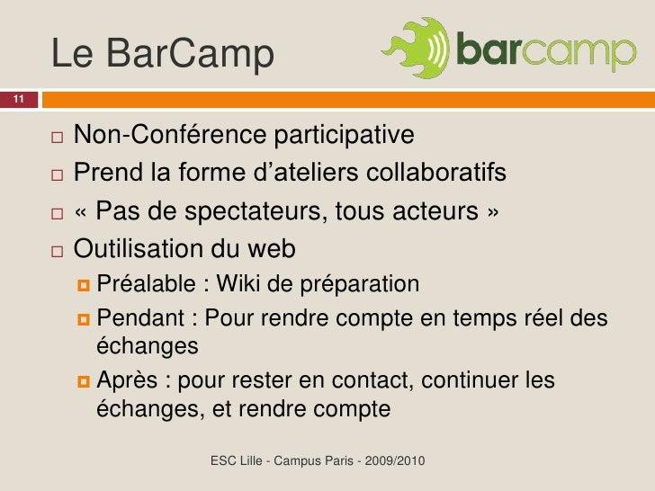 Le BarCamp 11            Non-Conférence participative                 Prend la forme d'ateliers collaboratifs           ...