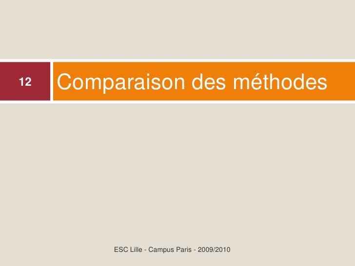 Comparaison des méthodes 12               ESC Lille - Campus Paris - 2009/2010
