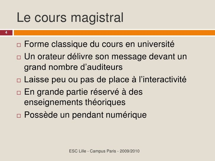 Le cours magistral 4           Forme classique du cours en université               Un orateur délivre son message devant...