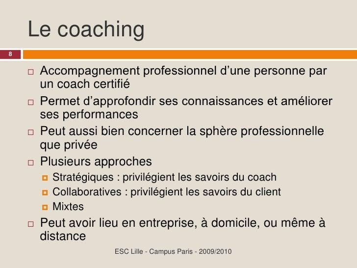 Le coaching 8           Accompagnement professionnel d'une personne par              un coach certifié         Permet d'a...
