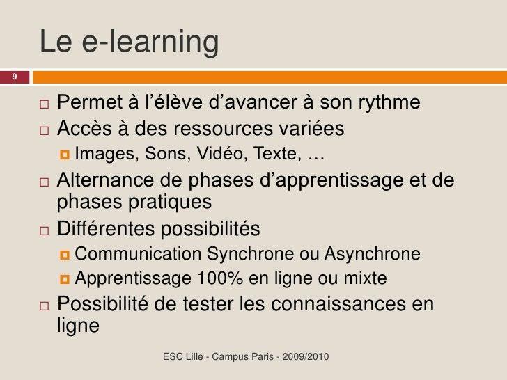 Le e-learning 9           Permet à l'élève d'avancer à son rythme               Accès à des ressources variées          ...