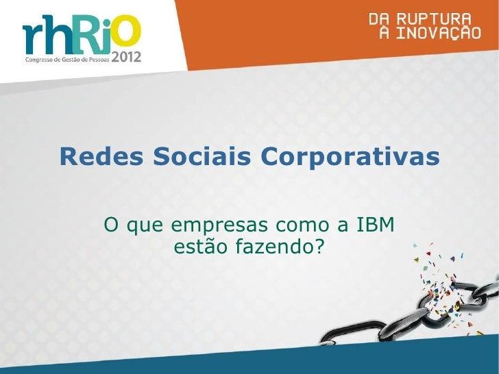 Redes Sociais Corporativas   O que empresas como a IBM         estão fazendo?