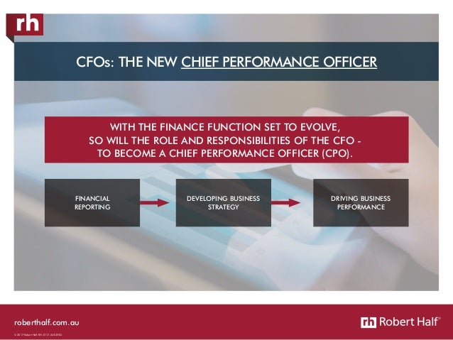 roberthalf.com.au © 2017 Robert Half. RH-0117-AUS-ENG CFOs: THE NEW CHIEF PERFORMANCE OFFICER WITH THE FINANCE FUNCTION SE...
