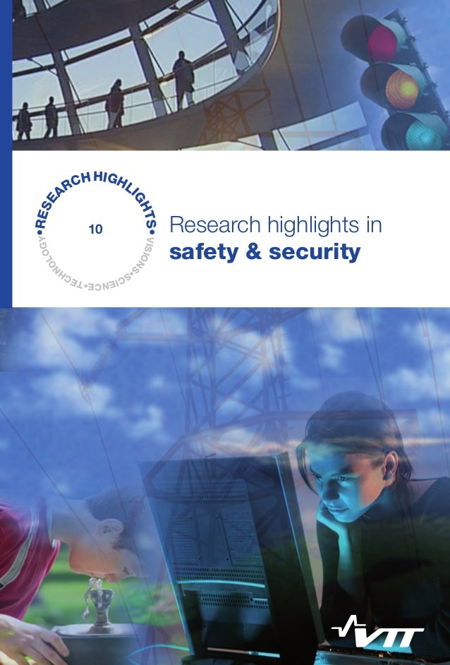 VISIONS •SCIENCE•TECH N OLOGY•RESE ARCHHIGHLI GHTS• Research highlights in safety & security This collection of highlights...