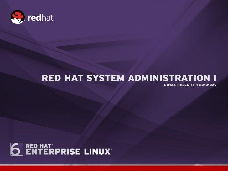 RED HAT SYSTEM ADMINISTRATION I                     RH124-RHEL6-en-1-20101029