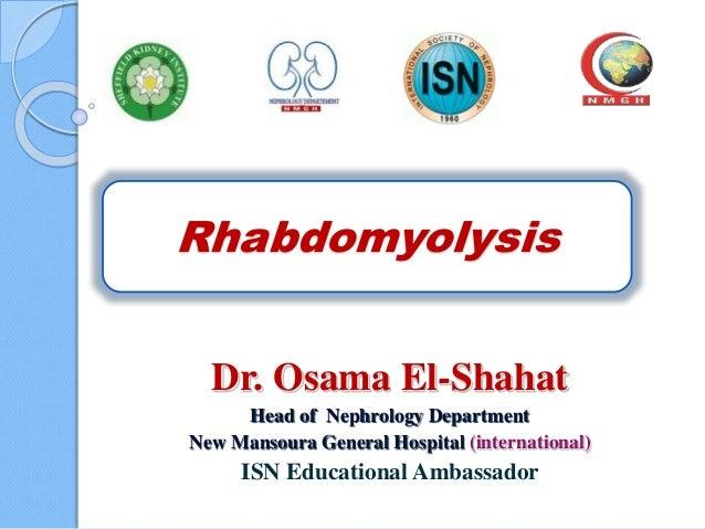 Rhabdomyolysis Dr. Osama El-Shahat Head of Nephrology Department New Mansoura General Hospital (international) ISN Educati...