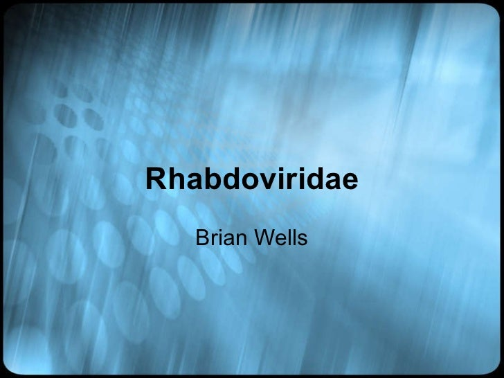 Rhabdoviridae Brian Wells