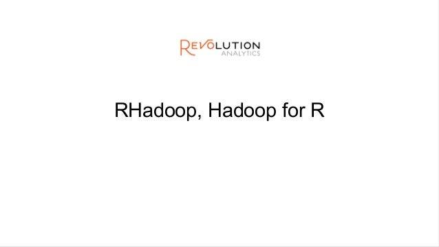RHadoop, Hadoop for R