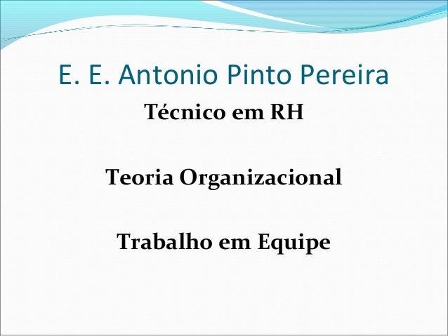 E. E. Antonio Pinto Pereira      Técnico em RH   Teoria Organizacional    Trabalho em Equipe