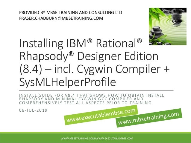 Installing IBM® Rational® Rhapsody® Designer Edition (8.4) – incl. Cygwin Compiler + SysMLHelperProfile INSTALL GUIDE FOR ...