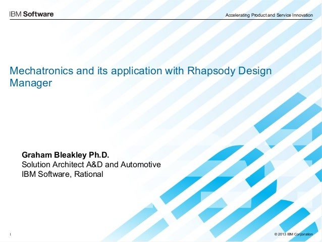 Accelerating Product and Service Innovation © 2013 IBM Corporation1 Graham Bleakley Ph.D. Solution Architect A&D and Autom...