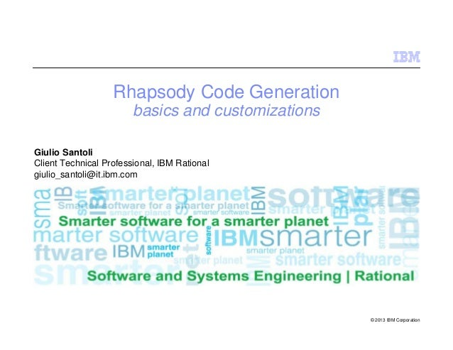 IBM Software Group | Rational software © 2008 IBM Corporation © 2013 IBM Corporation Rhapsody Code Generation basics and c...