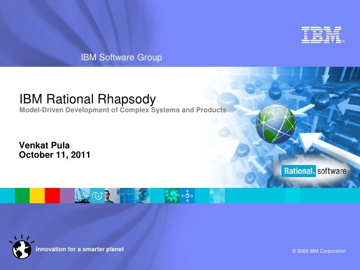 ®                   IBM Software GroupIBM Rational RhapsodyModel-Driven Development of Complex Systems and ProductsVenkat ...
