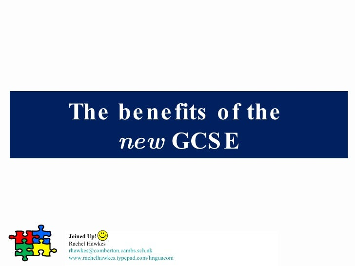 Joined Up!  Rachel Hawkes  [email_address] www.rachelhawkes.typepad.com/linguacom   The benefits of the  new  GCSE