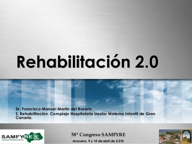 58º Congreso SAMFYRE58º Congreso SAMFYRE Aracena, 9 y 10 de abril de 2.010Aracena, 9 y 10 de abril de 2.010 Rehabilitación...
