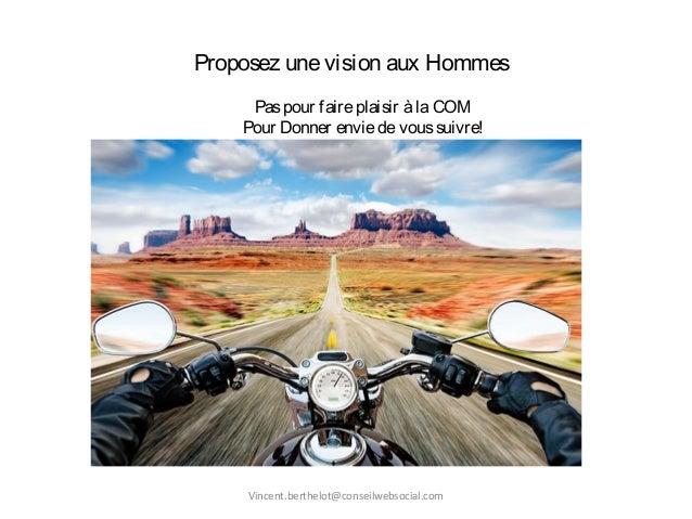 Proposez unevision aux Hommes Paspour faireplaisir àlaCOM Pour Donner enviedevoussuivre! Vincent.berthelot@conseilwebsocia...