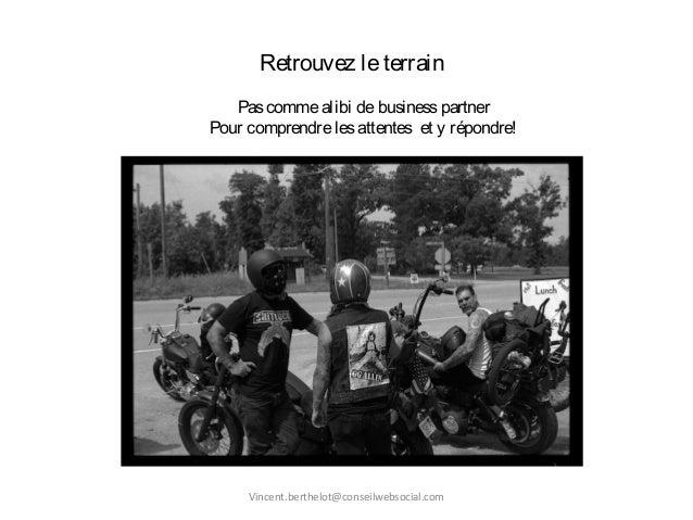 Retrouvez leterrain Pascommealibi debusinesspartner Pour comprendrelesattentes et y répondre! Vincent.berthelot@conseilweb...