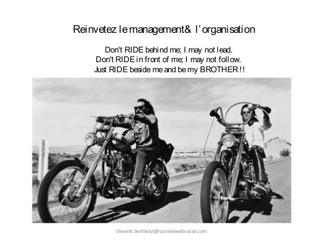 Reinvetez lemanagement& l'organisation Don't RIDE behind me; I may not lead. Don't RIDE in front of me; I may not follow. ...