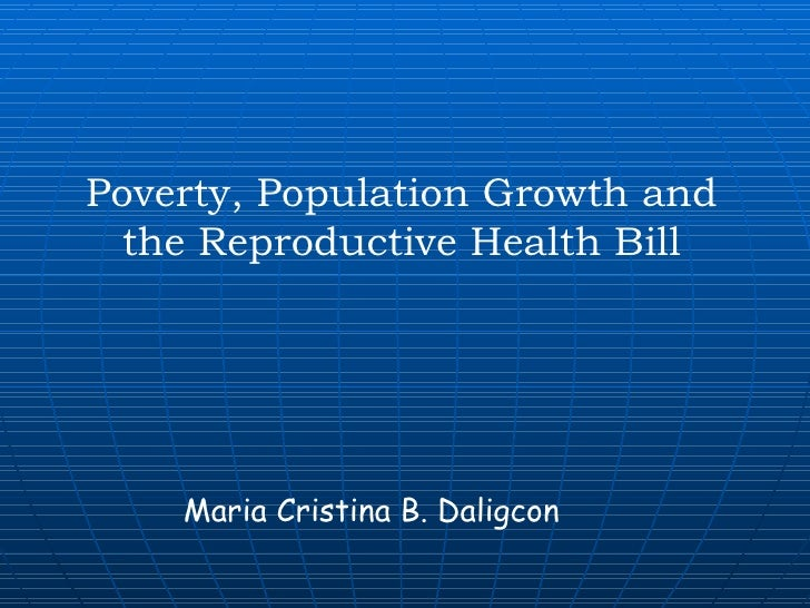 Maria Cristina B. Daligcon Poverty, Population Growth and the Reproductive Health Bill