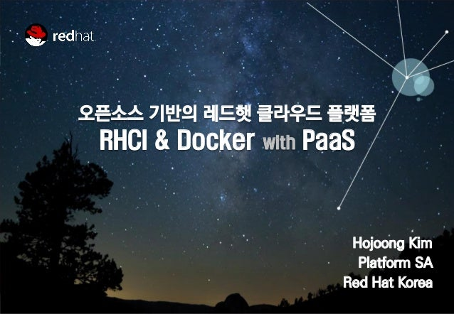 1  Hojoong Kim  Platform SA  Red Hat Korea  오픈소스 기반의 레드햇 클라우드 플랫폼  RHCI & Docker with PaaS