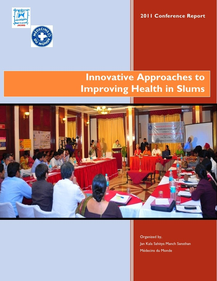 2011 Conference Report Innovative Approaches toImproving Health in Slums           Organized by,           Jan Kala Sahity...