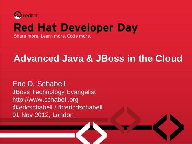 Advanced Java & JBoss in the CloudEric D. SchabellJBoss Technology Evangelisthttp://www.schabell.org@ericschabell / fb:eri...