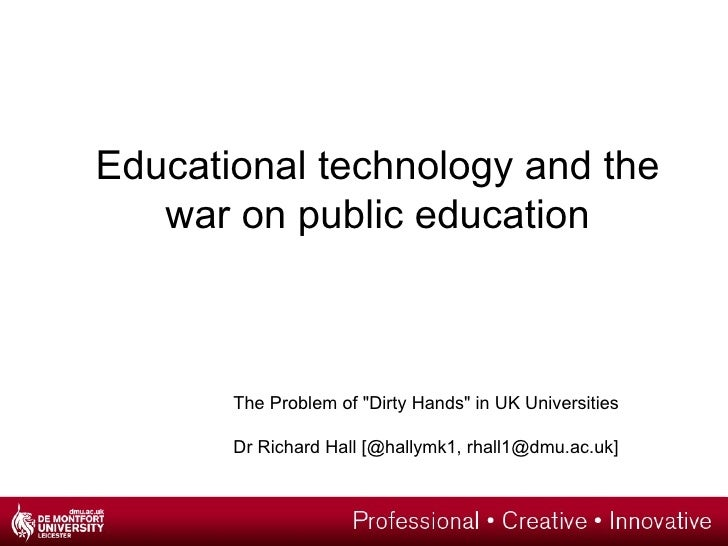 """Educational technology and the   war on public education       The Problem of """"Dirty Hands"""" in UK Universities       Dr Ri..."""
