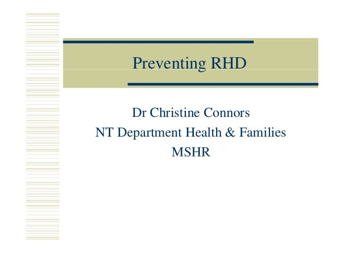 Preventing RHD              g     Dr Christine ConnorsNT Department Health & Families           MSHR
