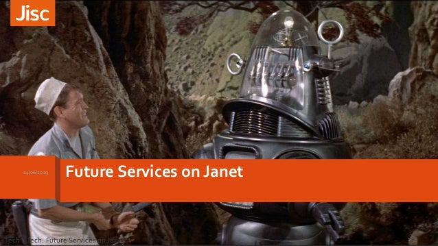 Future Services on Janet14/06/2019 Tech 2Tech: Future Services on Janet 1