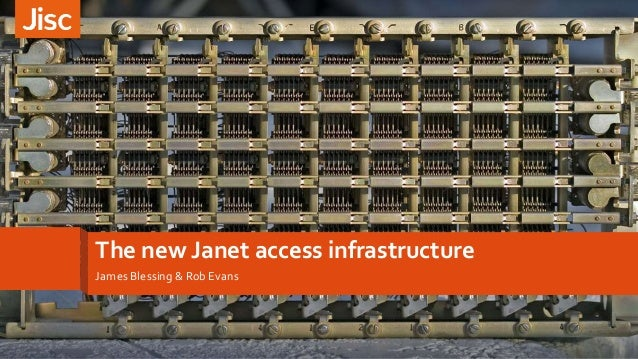 The new Janet access infrastructure James Blessing & Rob Evans