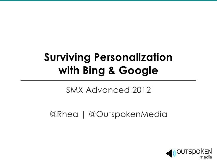 Surviving Personalization   with Bing & Google    SMX Advanced 2012 @Rhea | @OutspokenMedia