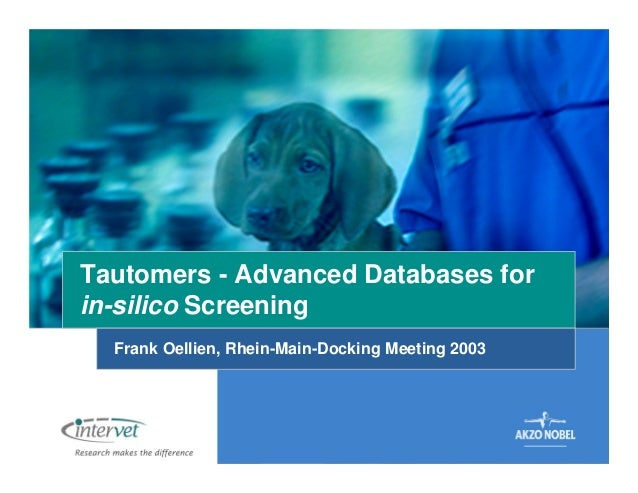 Tautomers - Advanced Databases for in-silico Screening Frank Oellien, Rhein-Main-Docking Meeting 2003